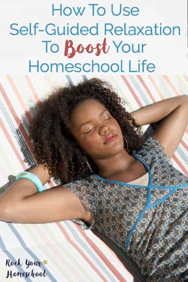 Learn how to use self-guided relaxation to boost your homeschool life. Get tips & steps to help you develop this powerful practice to reduce stress & anxiety.