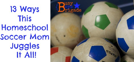 13 Ways This Homeschool Soccer Mom Juggles It All!