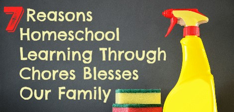 7 Reasons Homeschool Learning Through Chores Blesses Our Family