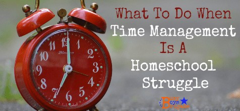 What To Do When Time Management Is A Homeschool Struggle