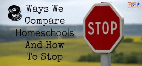 8 Ways We Compare Homeschools And How To Stop