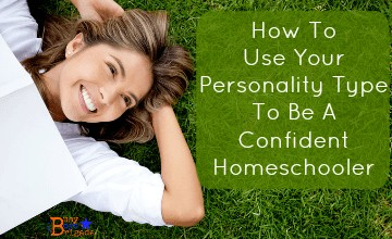 How To Use Your Personality Type To Be A Confident Homeschooler