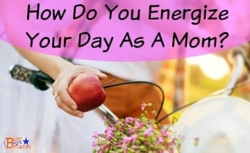 How Do You Energize Your Day As A Mom?