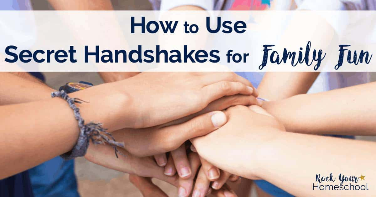 You can use secret handshakes to build special connections while having family fun.