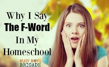 Why I Say The F-Word In My Homeschool