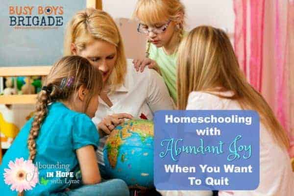 Homeschooling with abundant joy when you feel like quitting is part of 20 Days of Homeschooling Encouragement Blog Party.