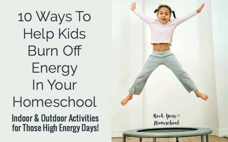 Here's help for those high energy days in your homeschool! 10 indoor and outdoor activities that will help your kids burn off that energy!