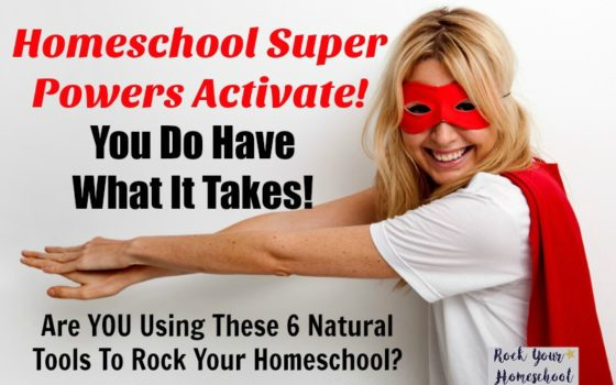 Homeschool Super Powers Activate:  You Do Have What It Takes!