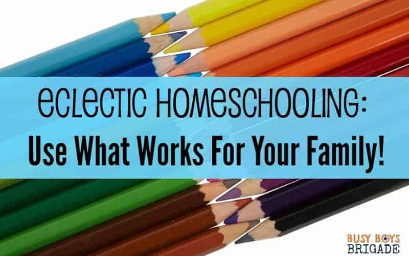 Eclectic Homeschooling:  Use What Works For Your Family!