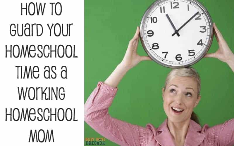 How To Guard Your Homeschool Time As A Working Homeschool Mom