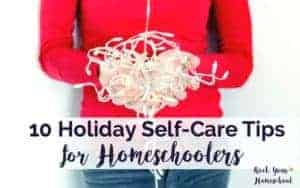 The holidays can heap stress onto homeschoolers. Use these 10 Holiday Self-Care Tips to help you better enjoy special moments with family, friends, loved ones, & yourself.