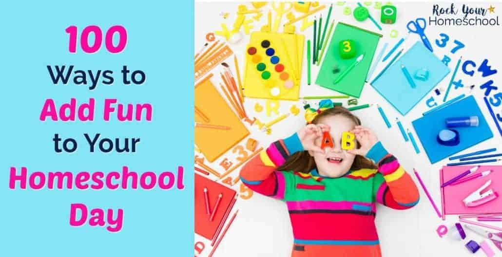 Check out these 100 ways to add fun to your homeschool day.