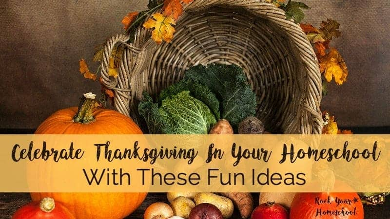 Celebrate Thanksgiving In Your Homeschool With These Fun Ideas