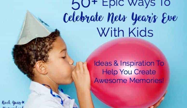 50+ Epic Ways To Celebrate New Year's Eve With Kids