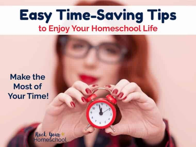 Make the most of your time! Use these 10 easy time-saving tips to help you enjoy your homeschool life.