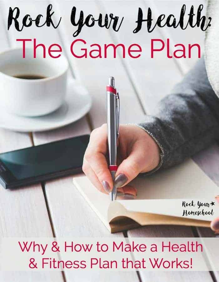 Find out why having a realistic game plan for your health & fitness is a must! Plus, get amazing tips on how to make this game plan from Lindsey, a homeschooler plus health & wellness coach. Part 3 of Rock Your Health series.