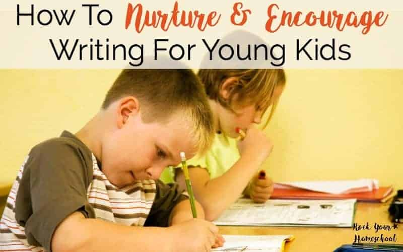 How To Nurture & Encourage Writing For Young Kids