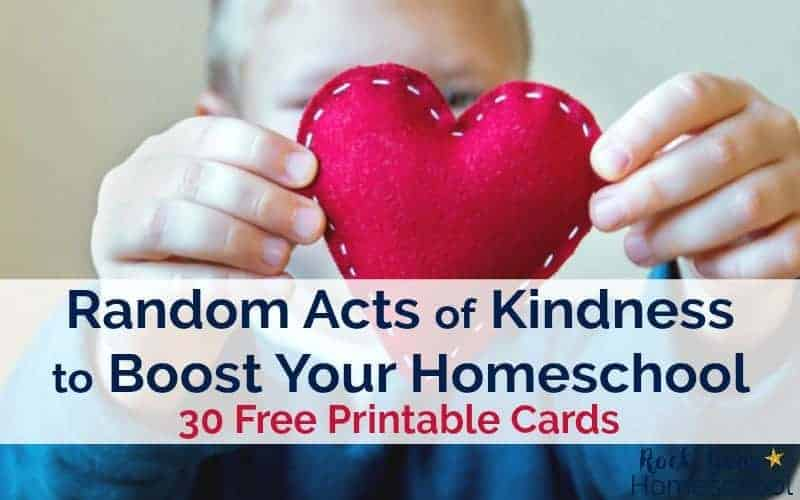 Random acts of kindness can boost your homeschool! Use these 30 free printable cards to help you get started.