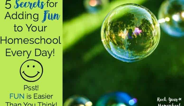 5 Secrets for Adding Fun to Your Homeschool Every Day!