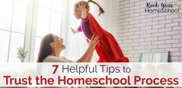 Don't let worry, guilt, or other struggles get in the way of enjoying your homeschooling adventures! Use these 7 helpful tips to trust the homeschool process.
