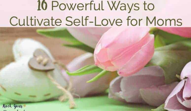10 Powerful Ways to Cultivate Self-Love for Moms