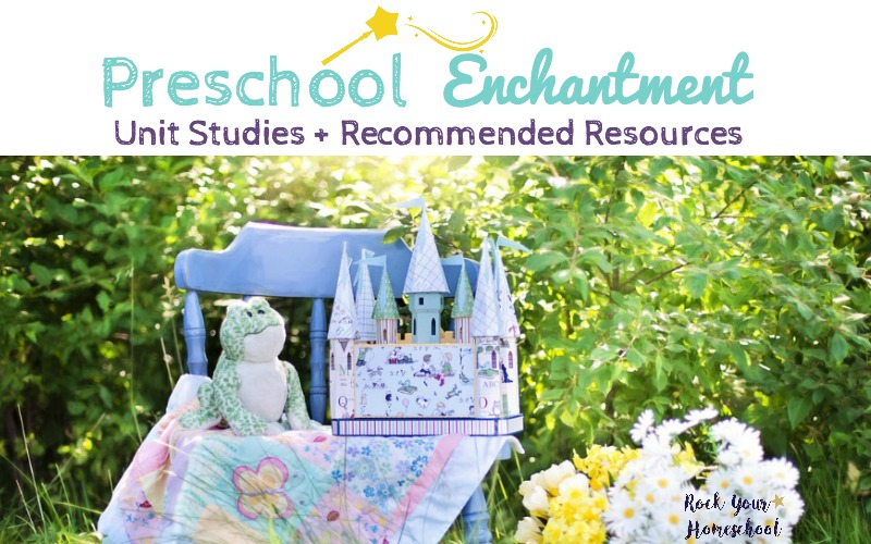 Preschool Enchantment Unit Studies are based on fairy tales, fables, & nursery rhymes to help you add sparkle to your homeschool preschool learning fun.