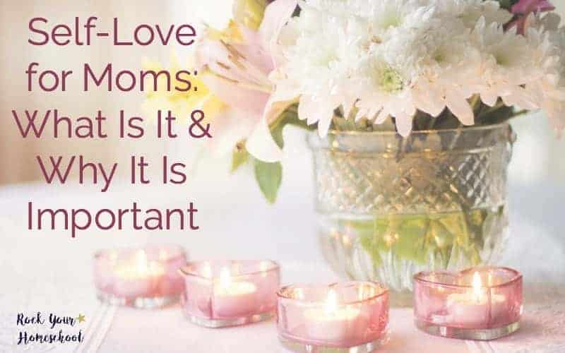 Self-Love for Moms: What Is It & Why It Is Important