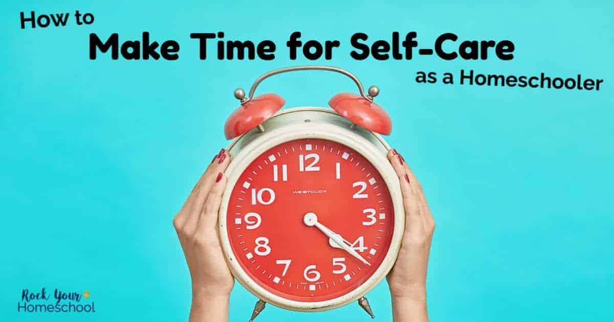 Take back your time & enjoy self-care as a homeschooler.