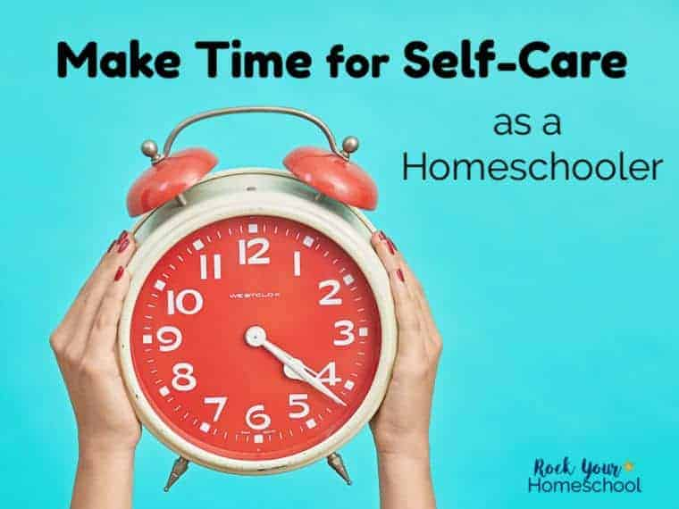 How To Make Time for Self-Care as a Homeschooler