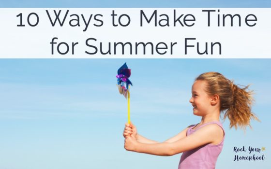 10 Ways to Make Time for Summer Fun
