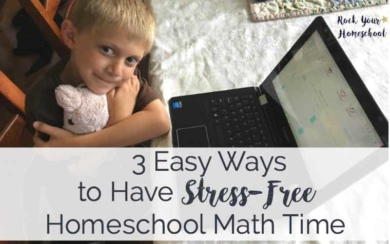 3 Easy Ways to Have Stress-Free Homeschool Math Time