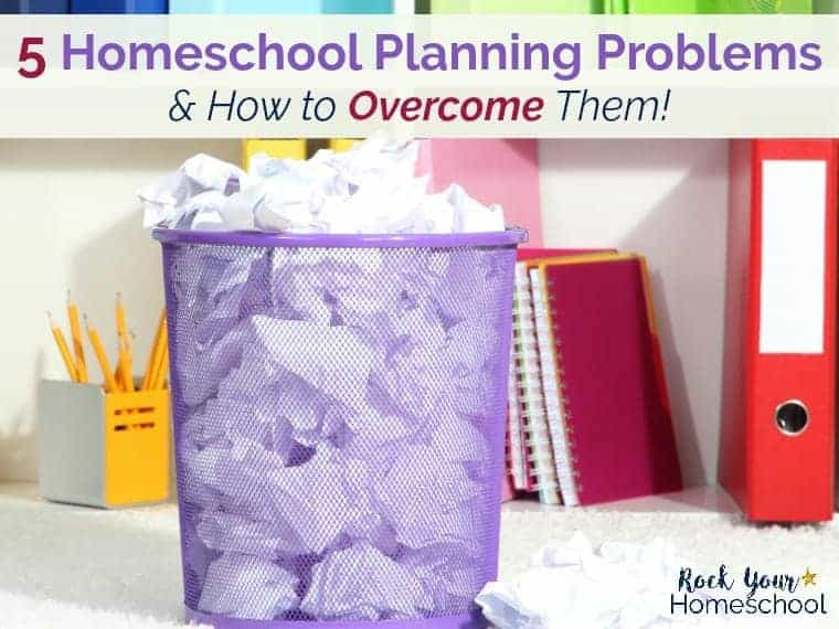 5 Common Homeschool Planning Problems (& How To Overcome Them!)