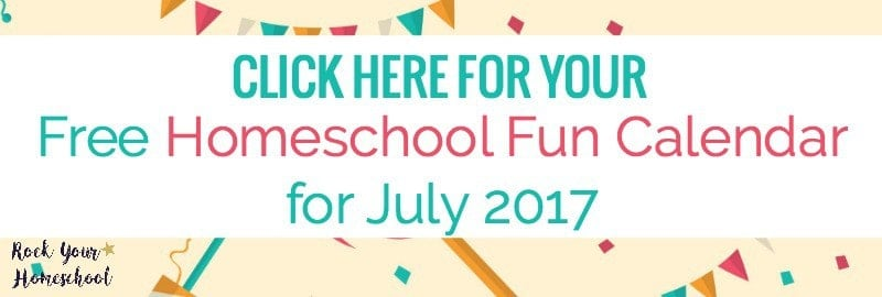 Click here to subscribe to Rock Your Homeschool and get your free Homeschool Fun Calendar for July 2017.