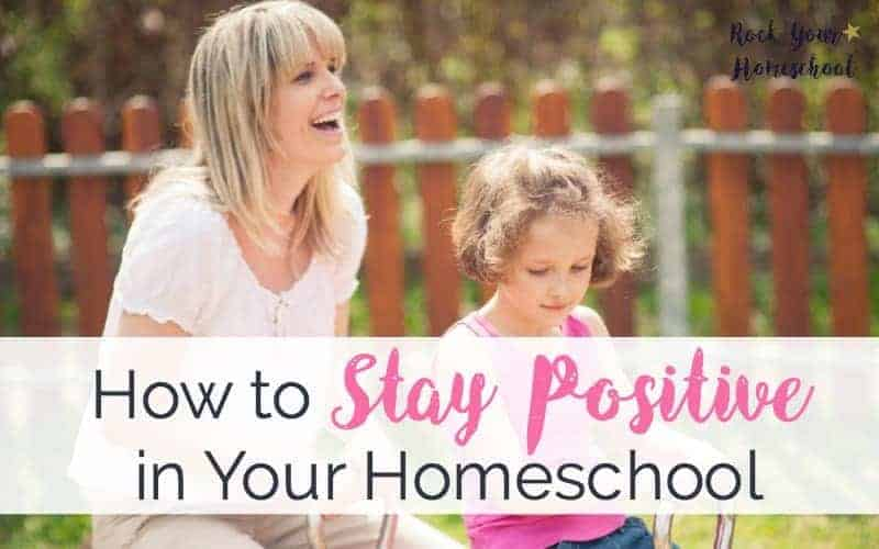 How to Stay Positive in Your Homeschool