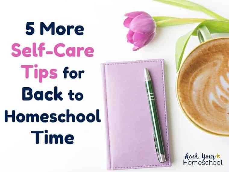 5 More Self-Care Tips for Back-to-Homeschool Time