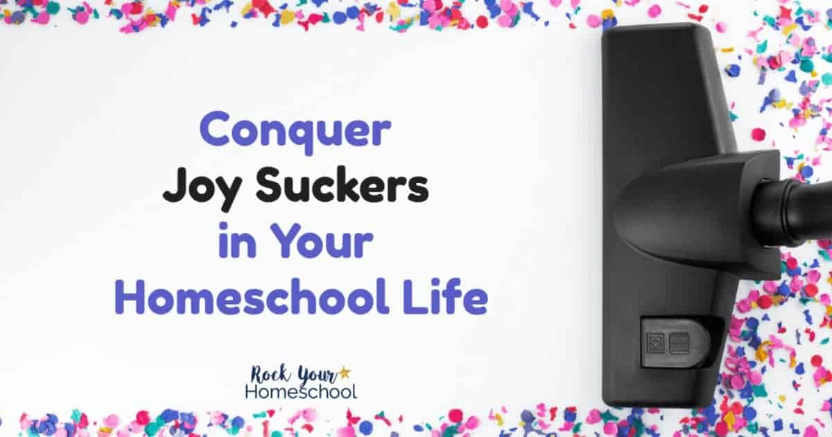 Don't let others or yourself steal your homeschool joy! Learn how to conquer joy suckers in your homeschool life.