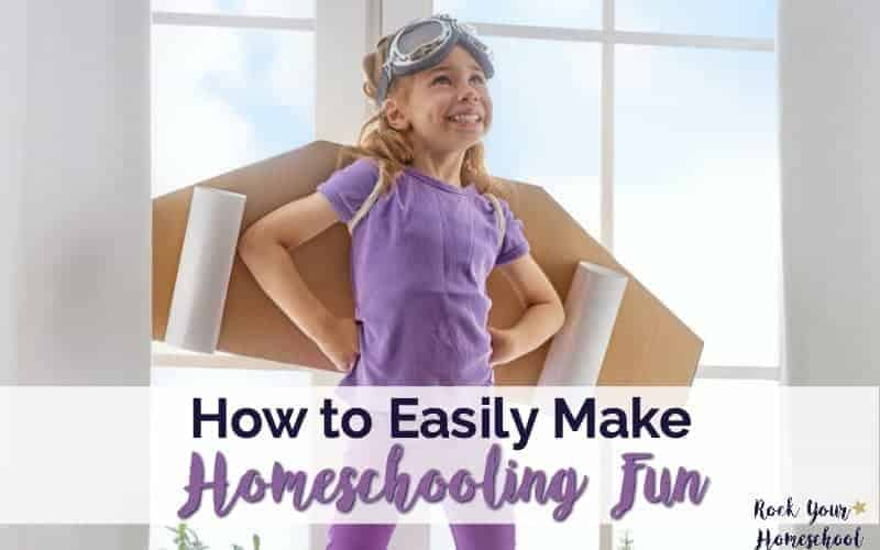 How to Easily Make Homeschooling Fun