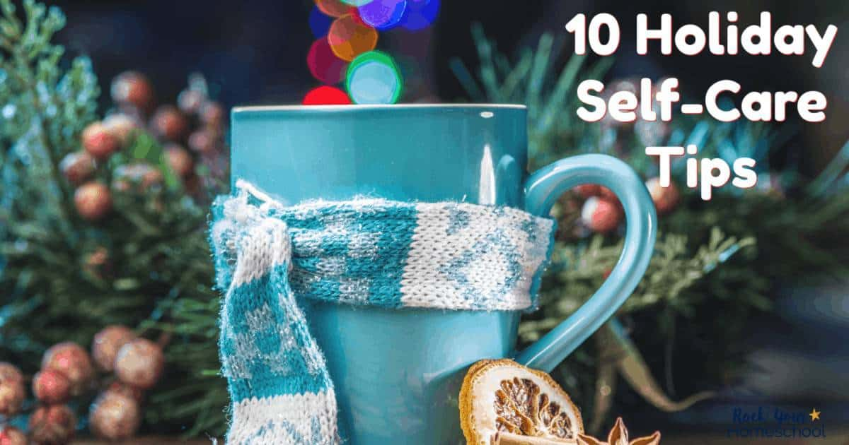 You can homeschool through the holidays! Maintain your sanity, health, & happiness with these 10 holiday self-care tips.