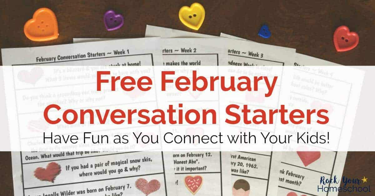 Build listening & communication skills with your kids with these free February Conversation Starters. Great for classes, families, & homeschools.