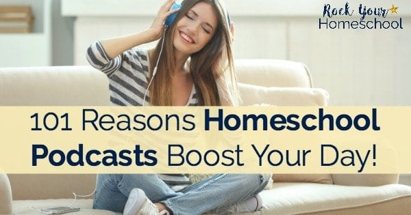 Check out these 101 reasons homeschool podcasts can boost your day!