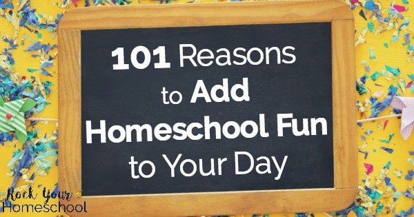 Find out what homeschool fun is all about & why these 101 reasons will make you want to get started today!