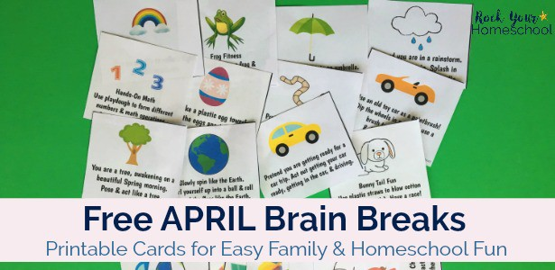 You can use these free printable cards of April Brain Breaks for easy family & homeschool fun.