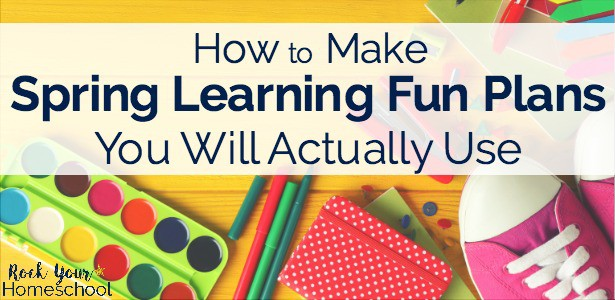 Discover how to make Spring Learning Fun Plans you will actually use.