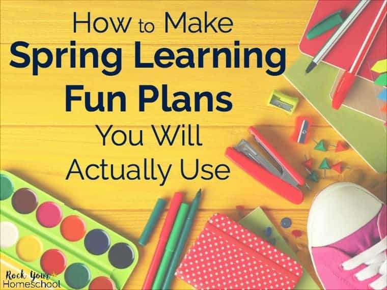 Learn how to make Spring Learning Fun Plans you will actually use with your kids.