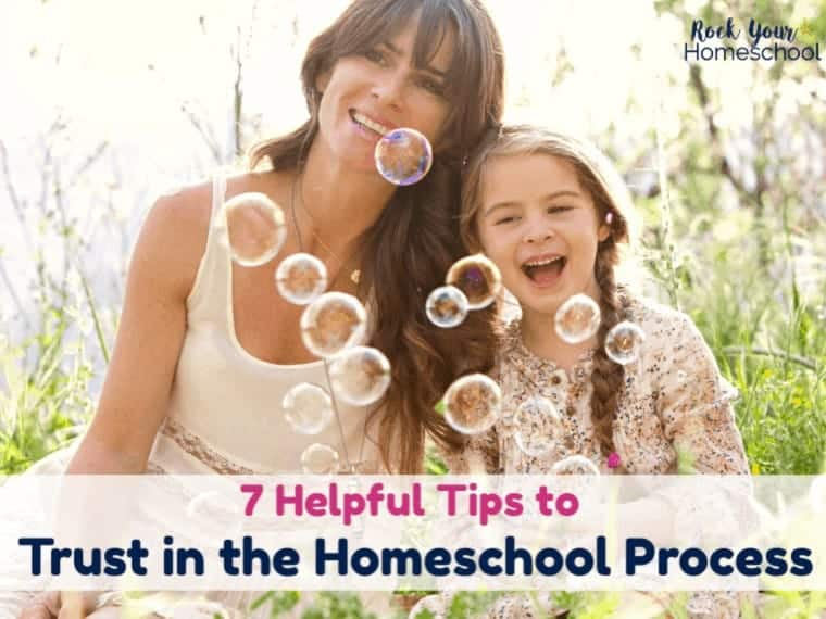 7 Helpful Tips to Trust in the Homeschool Process