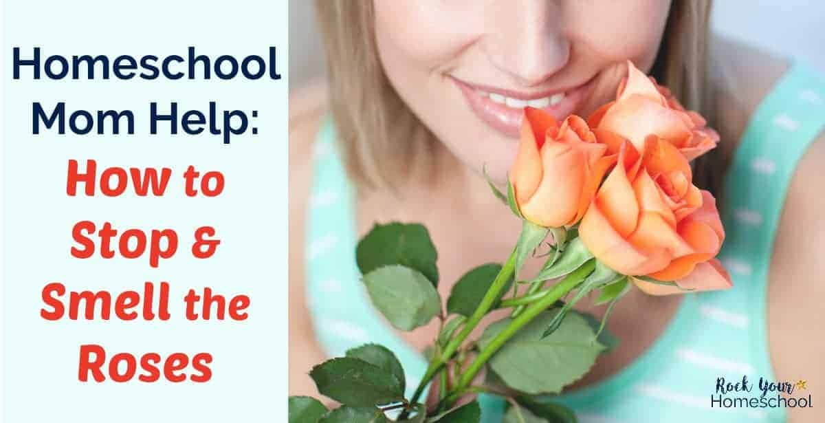 Get homeschool mom help & tips for hitting the pause button so you can stop & smell the roses. Start enjoying your homeschool adventures!