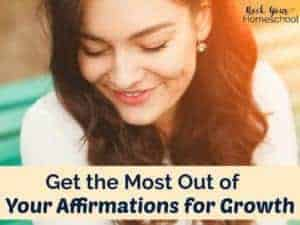 Get the most of your affirmations for growth with these tips & tools. Join our free Homeschool Mom Mindset Challenge: Making Affirmations Work for You!