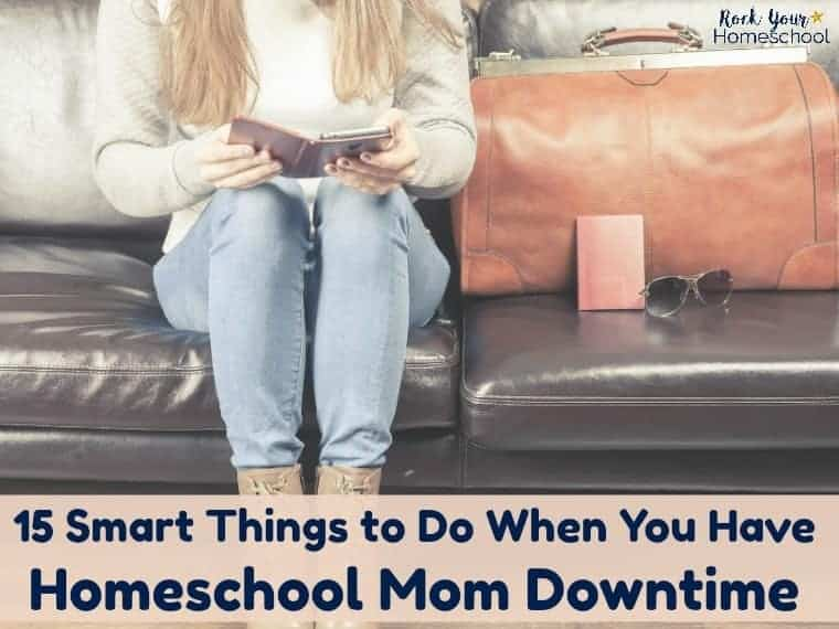 15 Smart Things to Do When You Have Homeschool Mom Downtime