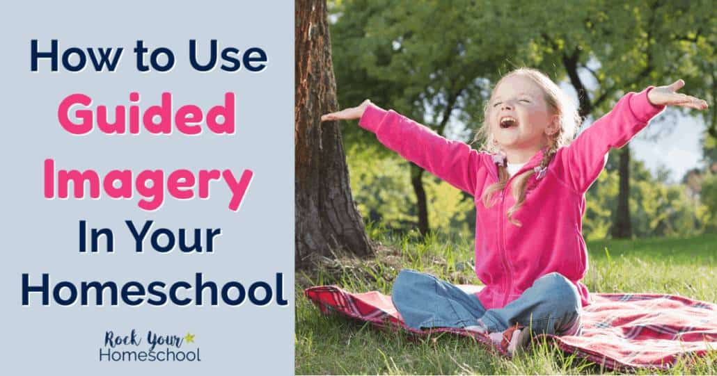 Discover how the positive practice of guided imagery for kids can help your homeschool.