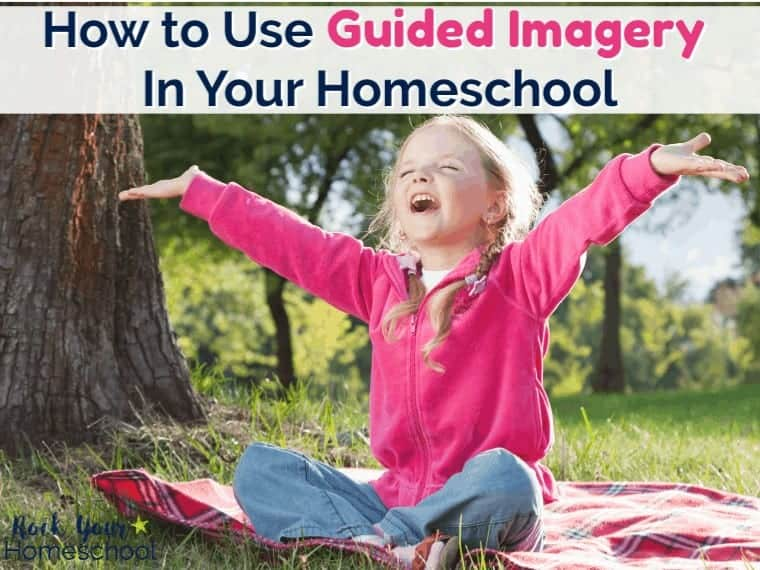 How to Use Guided Imagery for Kids In Your Homeschool